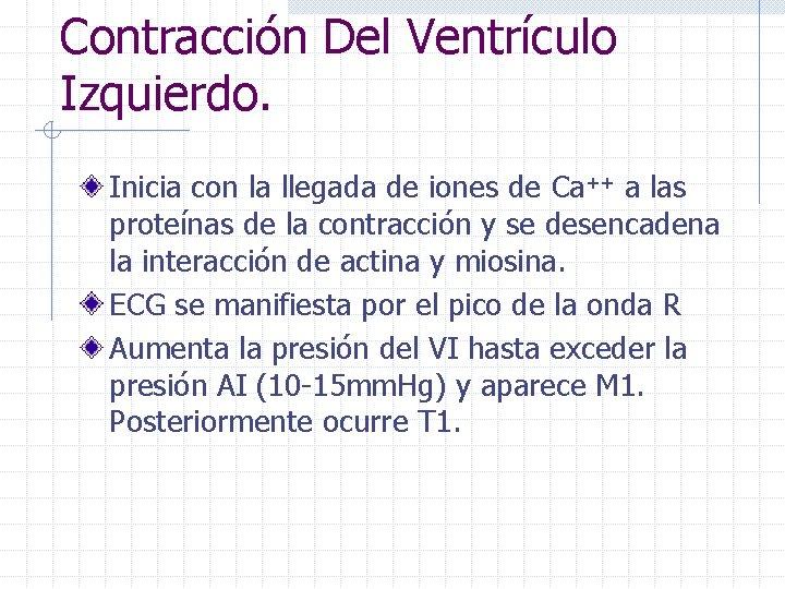 Contracción Del Ventrículo Izquierdo. Inicia con la llegada de iones de Ca++ a las