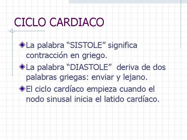 """CICLO CARDIACO La palabra """"SISTOLE"""" significa contracción en griego. La palabra """"DIASTOLE"""" deriva de"""