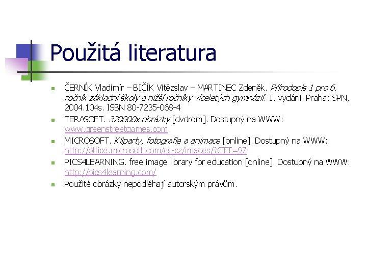 Použitá literatura n n n ČERNÍK Vladimír – BIČÍK Vítězslav – MARTINEC Zdeněk. Přírodopis