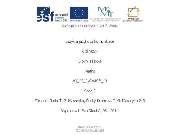 Jazyk a jazyková komunikace Cizí jazyk Slovní zásoba Maths VY_22_INOVACE_19 Sada 3 Základní škola