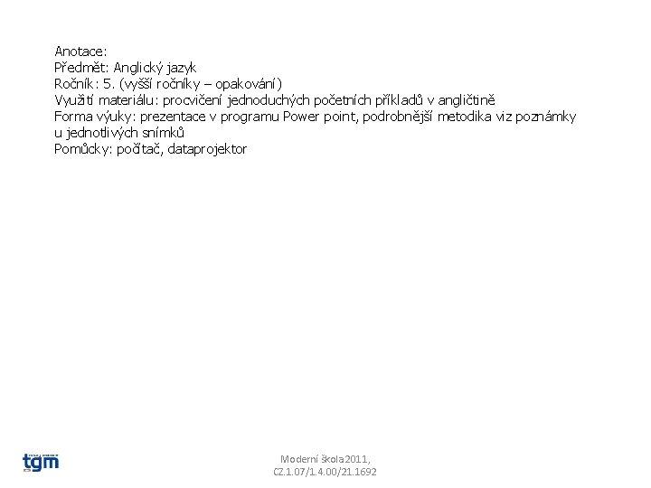 Anotace: Předmět: Anglický jazyk Ročník: 5. (vyšší ročníky – opakování) Využití materiálu: procvičení jednoduchých