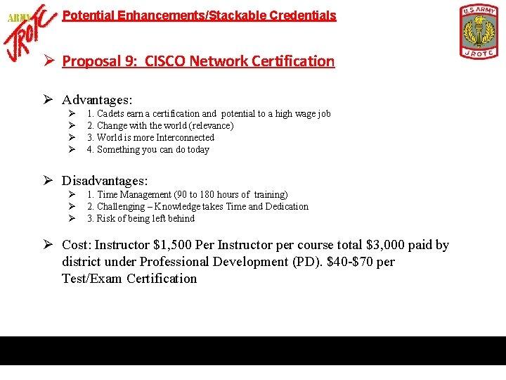 Potential Enhancements/Stackable Credentials Ø Proposal 9: CISCO Network Certification Ø Advantages: Ø Ø 1.