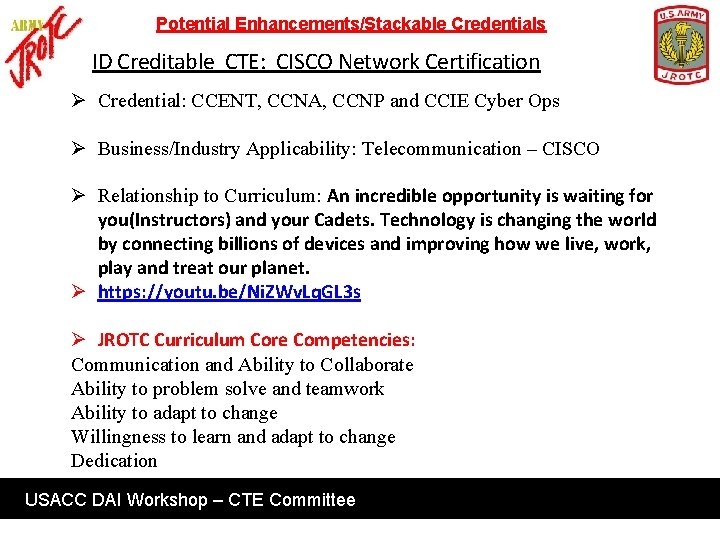 Potential Enhancements/Stackable Credentials ID Creditable CTE: CISCO Network Certification Ø Credential: CCENT, CCNA, CCNP
