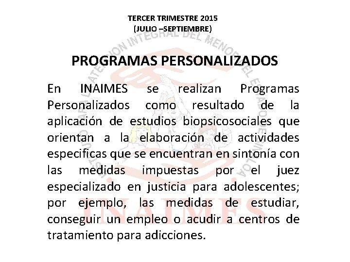 TERCER TRIMESTRE 2015 (JULIO –SEPTIEMBRE) PROGRAMAS PERSONALIZADOS En INAIMES se realizan Programas Personalizados como
