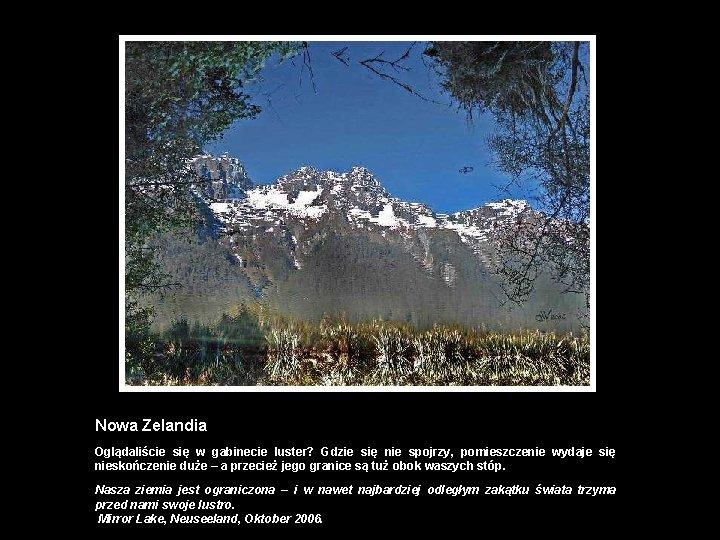 Nowa Zelandia Oglądaliście się w gabinecie luster? Gdzie się nie spojrzy, pomieszczenie wydaje się