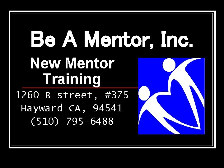 Be A Mentor, Inc. New Mentor Training 1260 B street, #375 Hayward CA, 94541