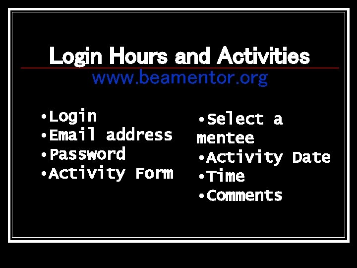Login Hours and Activities www. beamentor. org • Login • Email address • Password