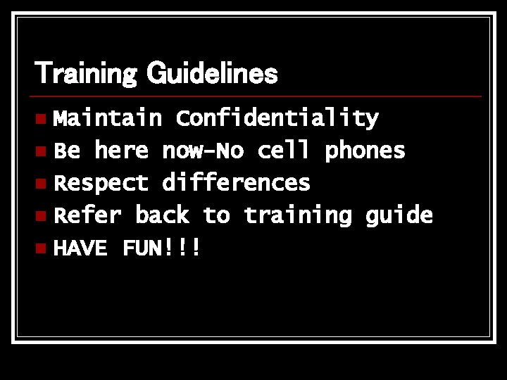 Training Guidelines Maintain Confidentiality n Be here now-No cell phones n Respect differences n