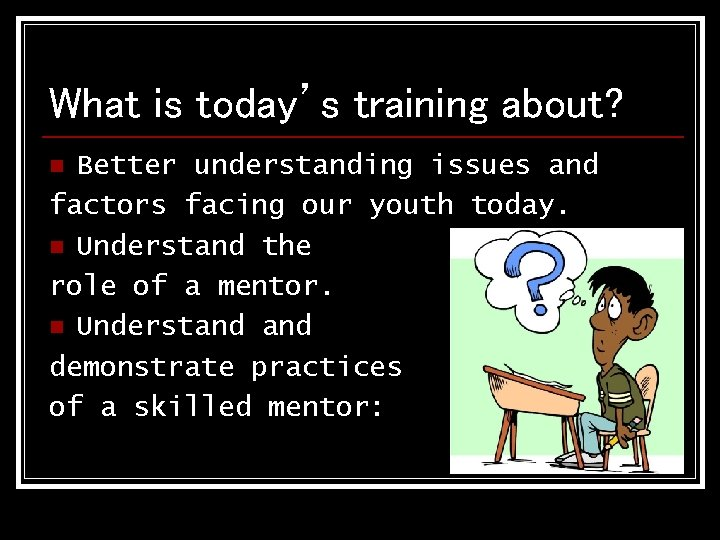 What is today's training about? Better understanding issues and factors facing our youth today.