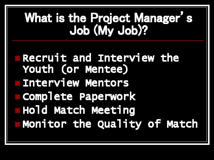 What is the Project Manager's Job (My Job)? n Recruit and Interview the Youth