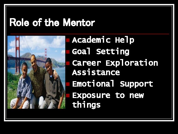 Role of the Mentor Academic Help n Goal Setting n Career Exploration Assistance n