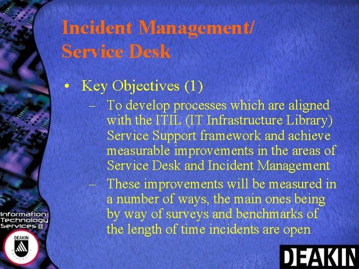 Incident Management/ Service Desk • Key Objectives (1) – To develop processes which are