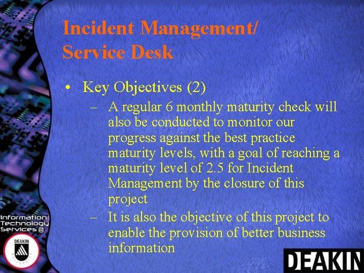 Incident Management/ Service Desk • Key Objectives (2) – A regular 6 monthly maturity