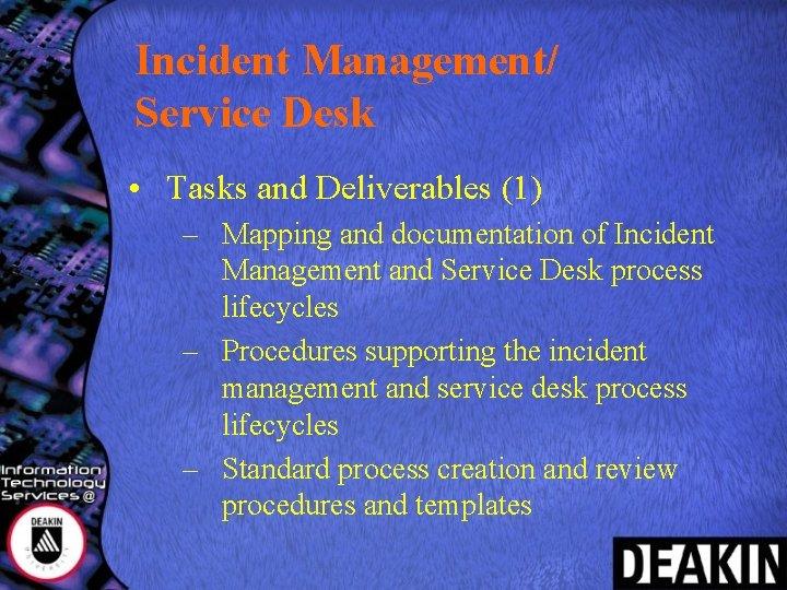 Incident Management/ Service Desk • Tasks and Deliverables (1) – Mapping and documentation of