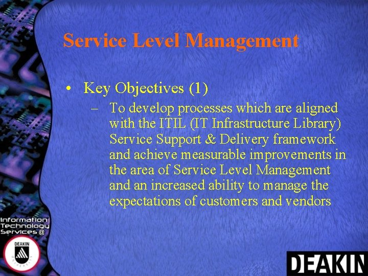 Service Level Management • Key Objectives (1) – To develop processes which are aligned