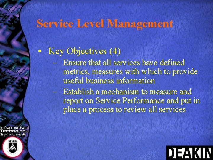 Service Level Management • Key Objectives (4) – Ensure that all services have defined