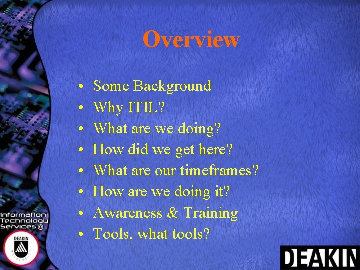 Overview • • Some Background Why ITIL? What are we doing? How did we