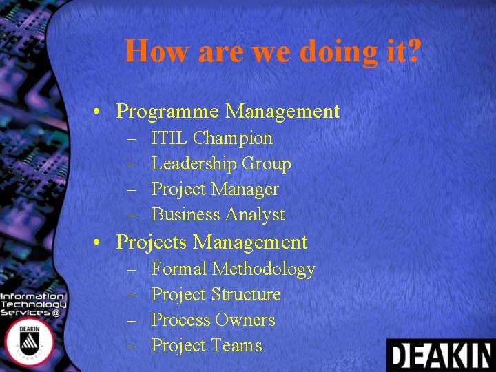 How are we doing it? • Programme Management – – ITIL Champion Leadership Group