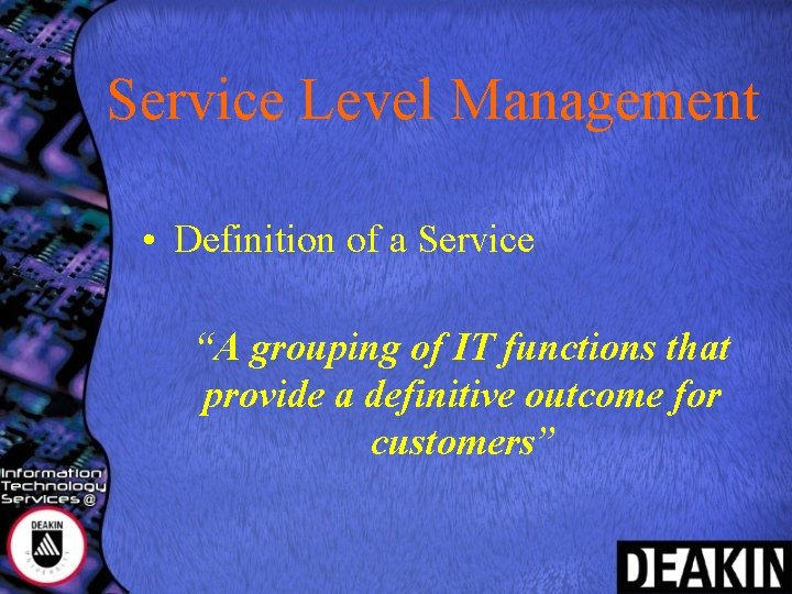 """Service Level Management • Definition of a Service """"A grouping of IT functions that"""