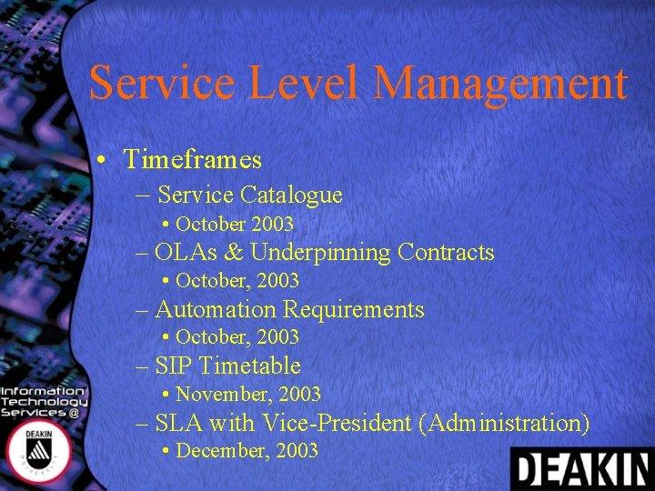Service Level Management • Timeframes – Service Catalogue • October 2003 – OLAs &