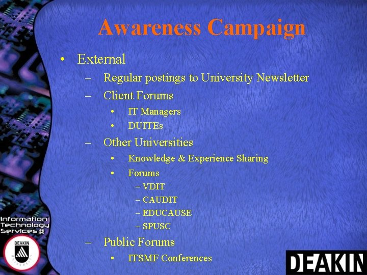 Awareness Campaign • External – Regular postings to University Newsletter – Client Forums •