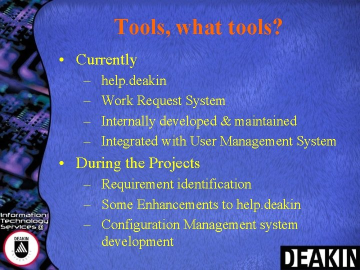 Tools, what tools? • Currently – – help. deakin Work Request System Internally developed