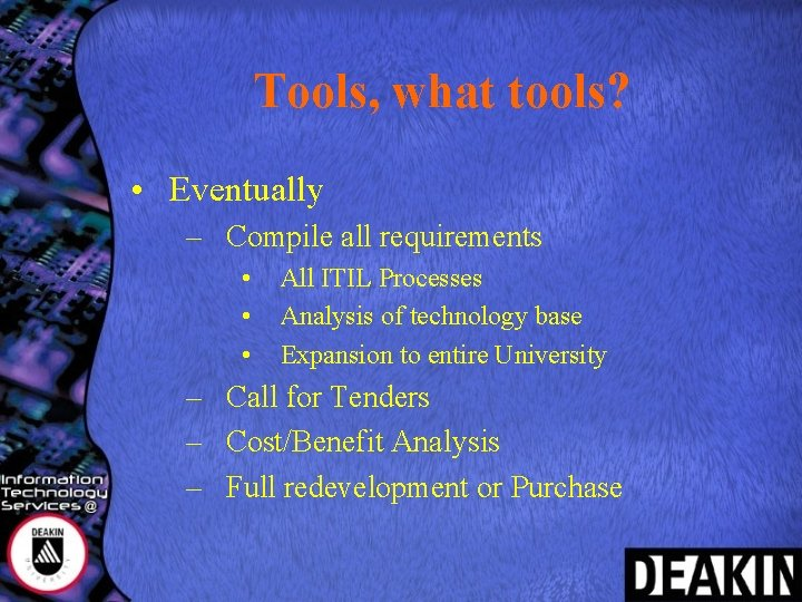 Tools, what tools? • Eventually – Compile all requirements • • • All ITIL