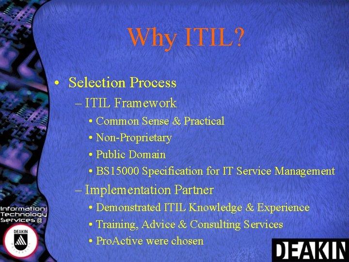 Why ITIL? • Selection Process – ITIL Framework • Common Sense & Practical •