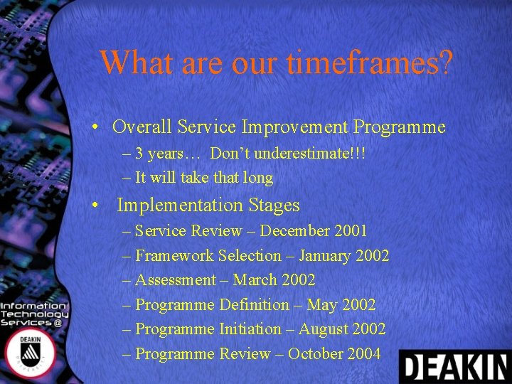 What are our timeframes? • Overall Service Improvement Programme – 3 years… Don't underestimate!!!