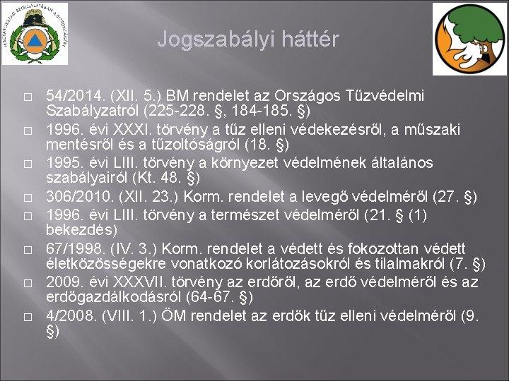 Jogszabályi háttér � � � � 54/2014. (XII. 5. ) BM rendelet az Országos