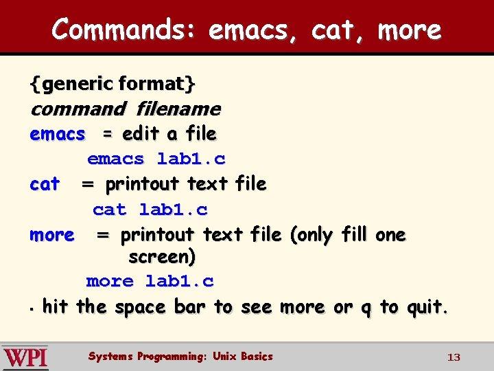 Commands: emacs, cat, more {generic format} command filename emacs = edit a file emacs