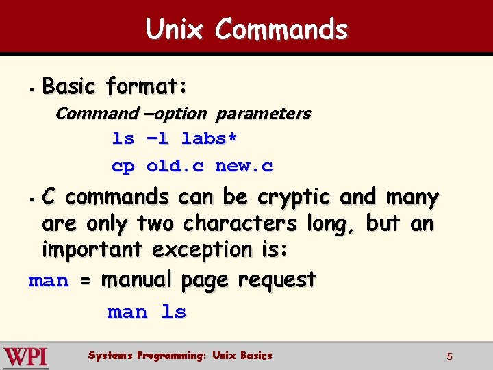 Unix Commands § Basic format: Command –option parameters ls –l labs* cp old. c
