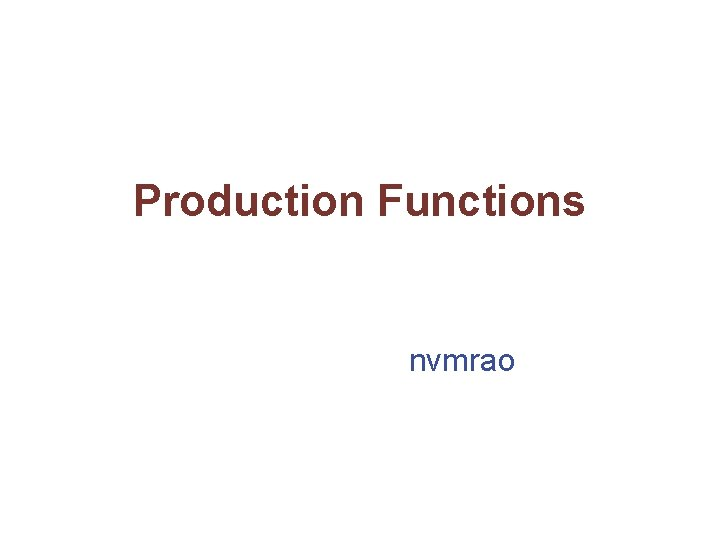 Production Functions nvmrao