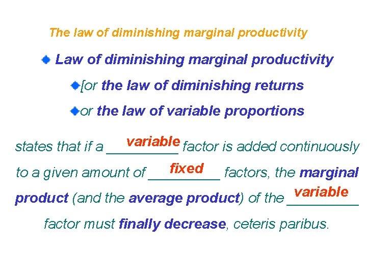The law of diminishing marginal productivity Law of diminishing marginal productivity [or the law