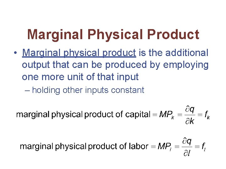 Marginal Physical Product • Marginal physical product is the additional output that can be