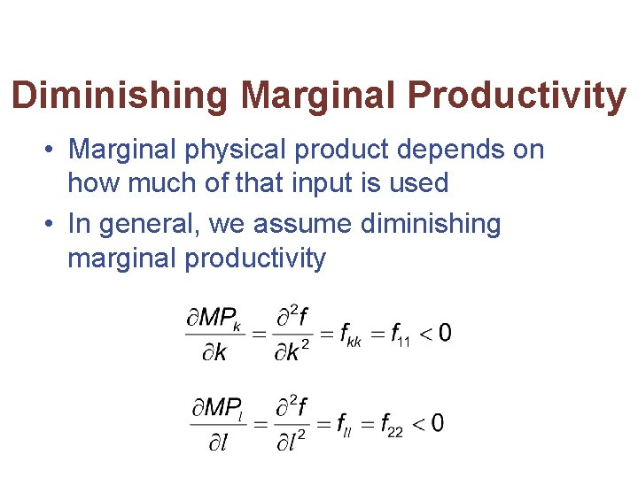 Diminishing Marginal Productivity • Marginal physical product depends on how much of that input