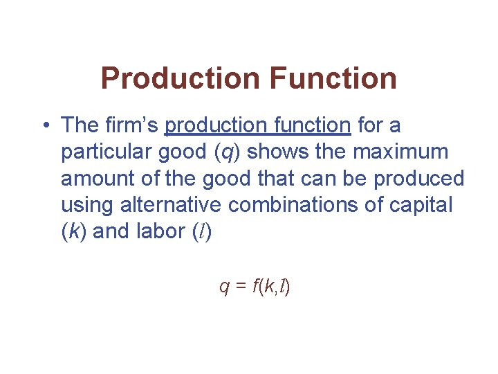 Production Function • The firm's production function for a particular good (q) shows the