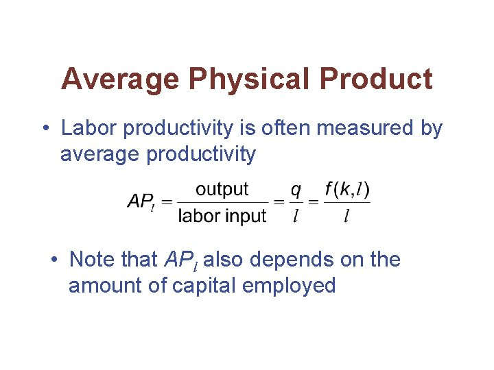 Average Physical Product • Labor productivity is often measured by average productivity • Note