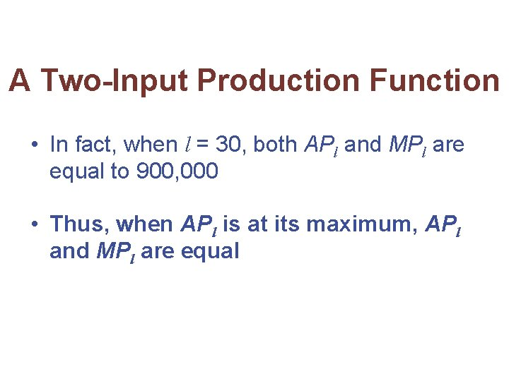A Two-Input Production Function • In fact, when l = 30, both APl and