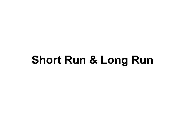 Short Run & Long Run