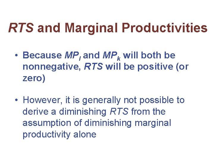RTS and Marginal Productivities • Because MPl and MPk will both be nonnegative, RTS