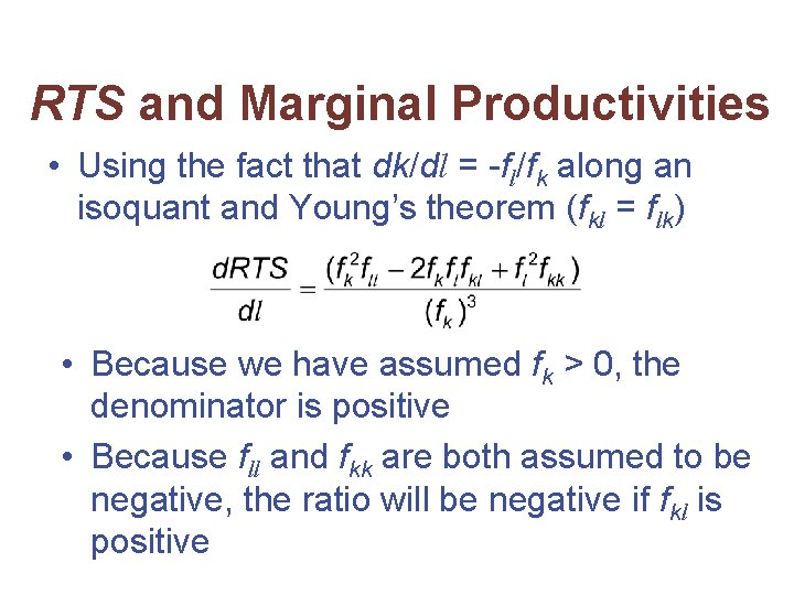 RTS and Marginal Productivities • Using the fact that dk/dl = -fl/fk along an