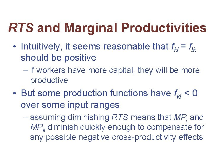 RTS and Marginal Productivities • Intuitively, it seems reasonable that fkl = flk should