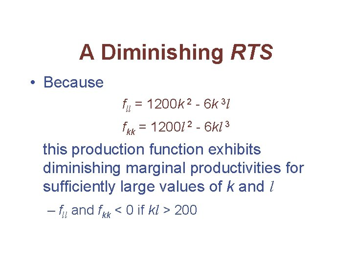 A Diminishing RTS • Because fll = 1200 k 2 - 6 k 3