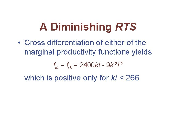 A Diminishing RTS • Cross differentiation of either of the marginal productivity functions yields