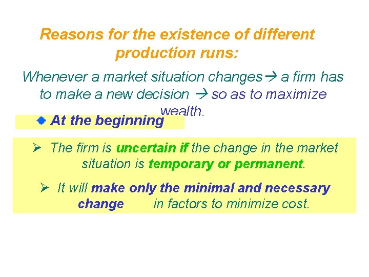 Reasons for the existence of different production runs: Whenever a market situation changes a