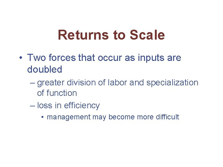 Returns to Scale • Two forces that occur as inputs are doubled – greater