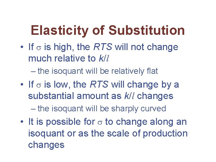 Elasticity of Substitution • If is high, the RTS will not change much relative