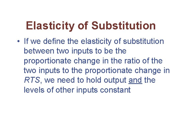 Elasticity of Substitution • If we define the elasticity of substitution between two inputs