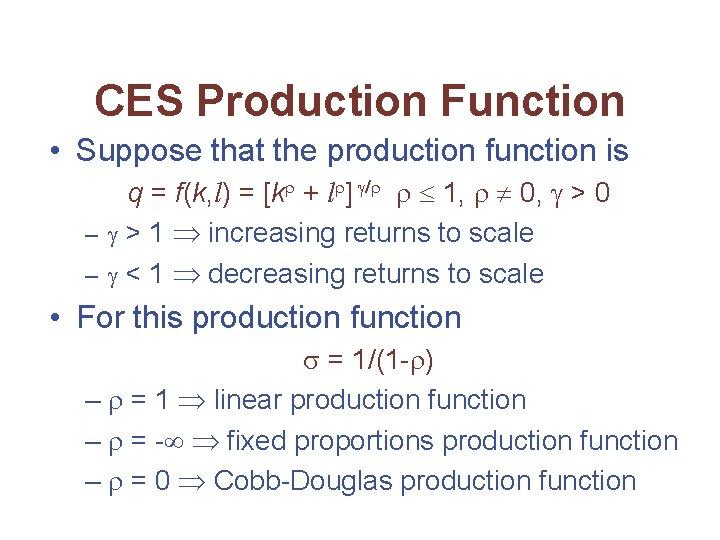 CES Production Function • Suppose that the production function is q = f(k, l)